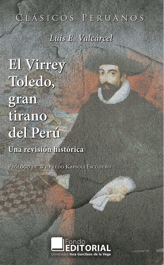 El virrey Toledo, gran tirano del Perú