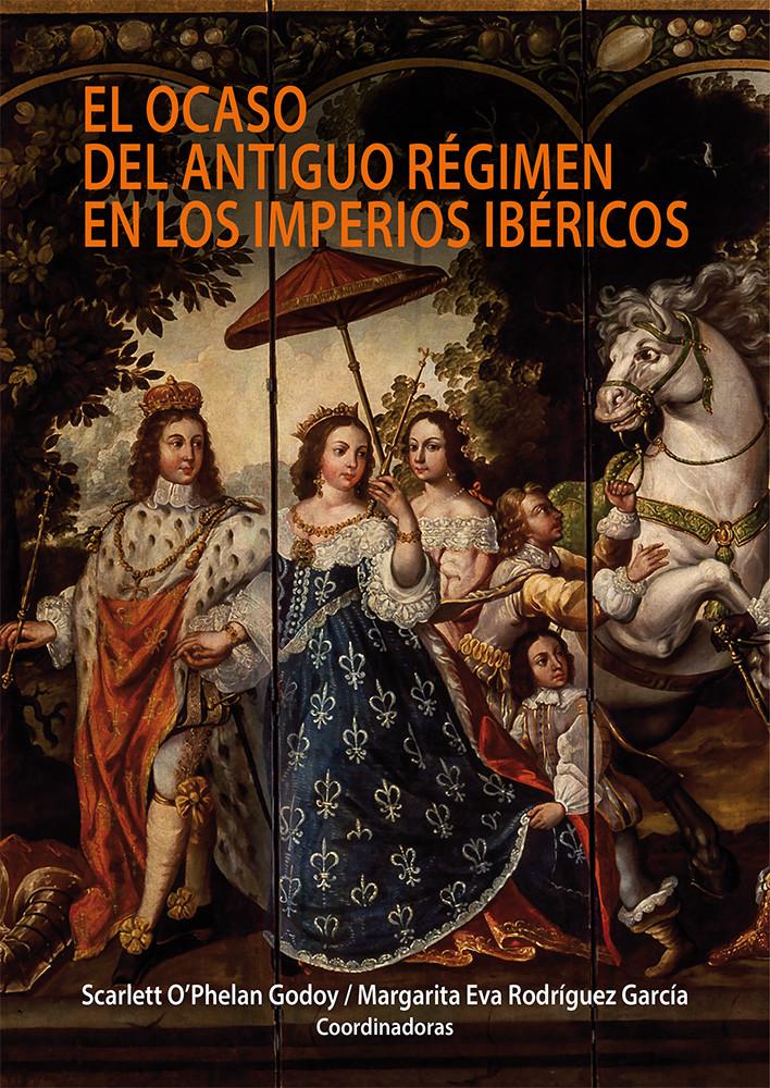 El ocaso del Antiguo Régimen en los Imperios Ibéricos