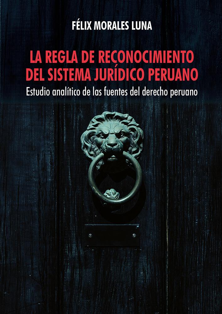 La regla de reconocimiento del sistema jurídico peruano