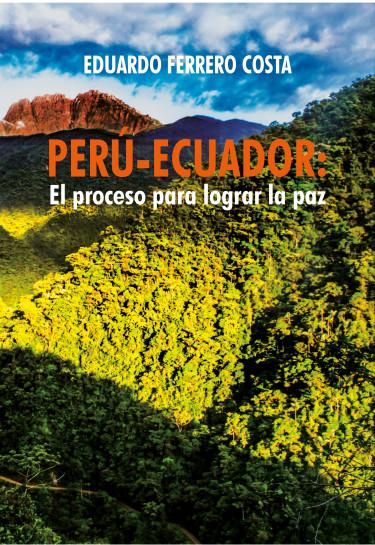 Perú-Ecuador: el proceso para lograr la paz