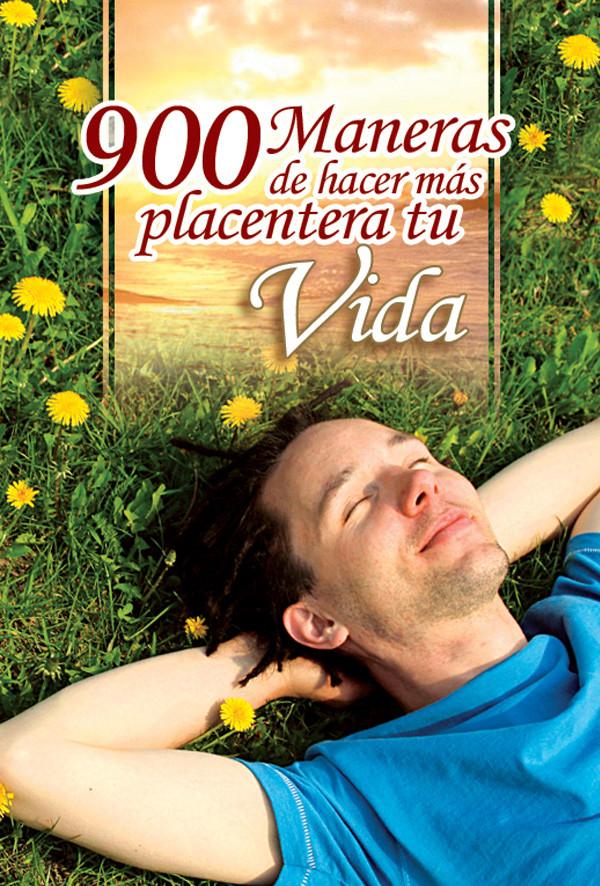900 Maneras de Hacer más Placentera tu Vida