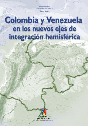 Colombia y Venezuela en los nuevos ejes de integración hemisférica