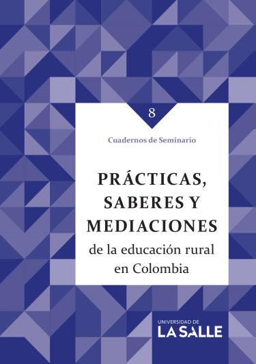 Prácticas, saberes y mediaciones de la educación rural en Colombia