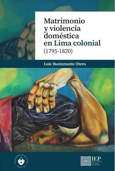 Matrimonio y violencia doméstica en Lima colonial (1795-1820)