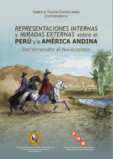 Representaciones internas y miradas externas sobre el Perú y la América Andina.