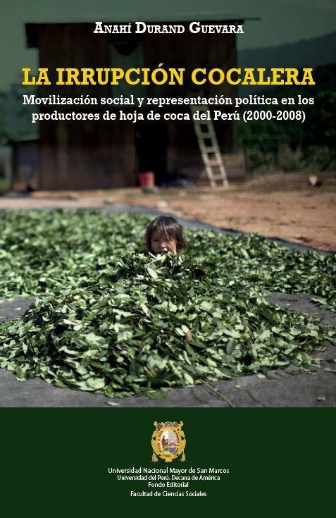 La irrupción cocalera. Movilización social y representación política en los productores de hoja de coca del Perú (2000-2008)