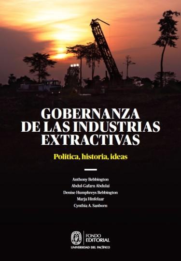 Gobernanza de las industrias extractivas : política, historia, ideas