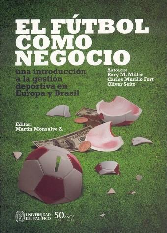 El fútbol como negocio. Una introducción a la gestión deportiva en Europa y Brasil