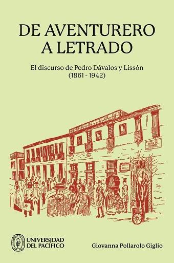 De aventurero a letrado. El discurso de Pedro Dávalos y Lisson (1861-1942): un peruano de la posguerra