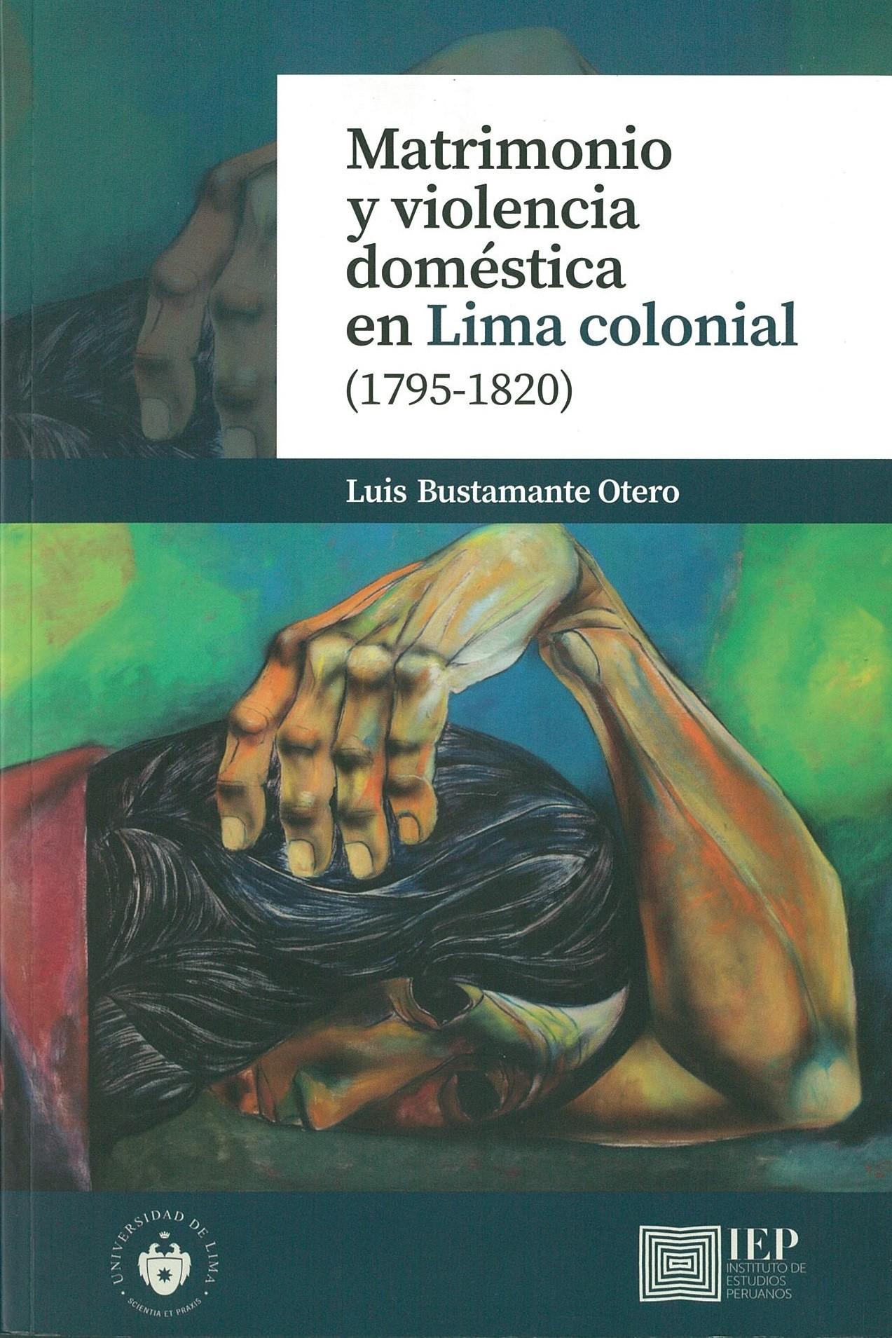 Matrimonio y violencia doméstica en Lima colonial (1795- 1820)