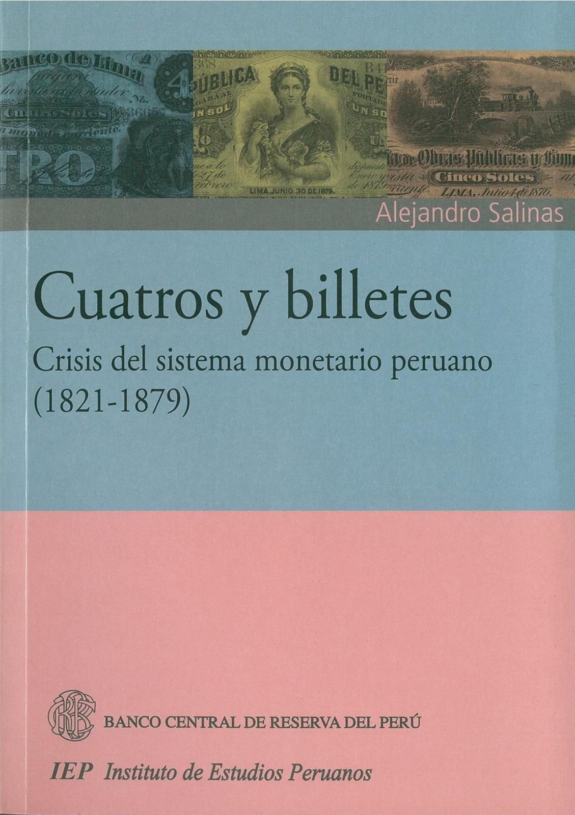 Cuatros y billetes: crisis del sistema monetario peruano,  1821- 1879