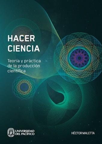 Hacer ciencia. Teoría y practica de la producción científica