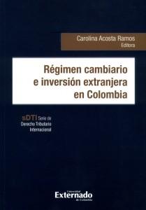 Régimen cambiario e inversión extranjera en Colombia. Serie de Derecho Tributario Internacional