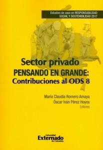 Sector privado pensando en grande: Contribuciones al ODS 8. Estudios de caso en RESPONSABILIDAD SOCIAL Y SOSTENIBILIDAD 2017