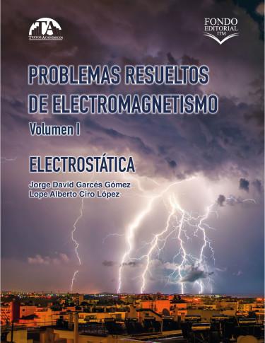 Problemas resueltos de electromagnetismo. Volumen I