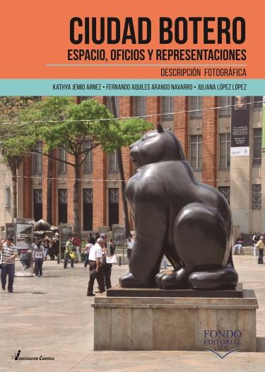 Ciudad Botero. Espacio, oficios y representaciones.
