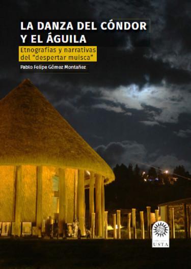 """La danza del cóndor y el águila: Etnografías y narrativas del """"despertar muisca"""""""