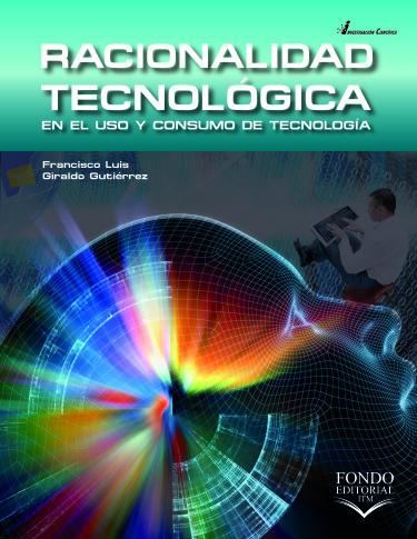 Racionalidad tecnológica en el uso y consumo de tecnología