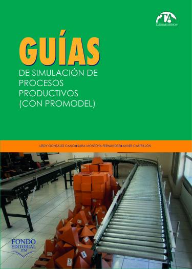 Guías de simulación de procesos productivos (con Promodel)