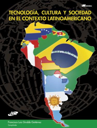 Tecnología, Cultura y Sociedad en el contexto Latinoamericano