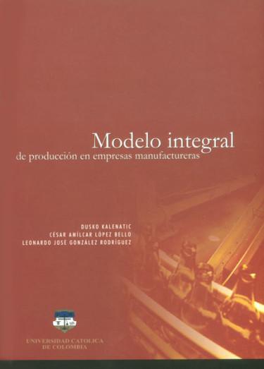 Modelo integral de producción en empresas manufactureras