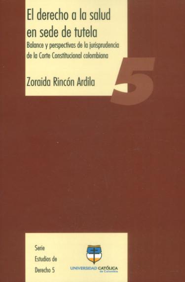El derecho a la salud en sede de tutela. Balance y perspectivas de la jurisprudencia de la Corte Constitucional colombiana