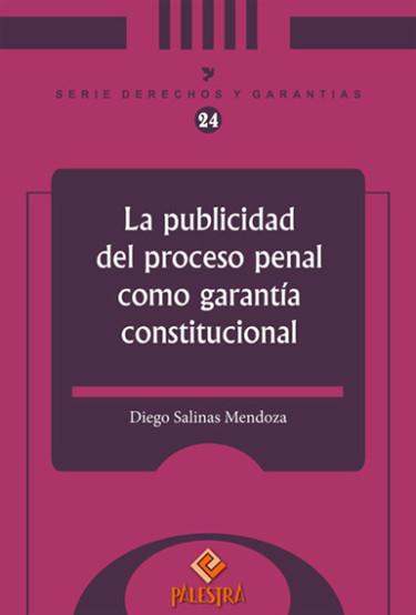 La Publicidad Del Proceso Penal Como Garantia Constitucional