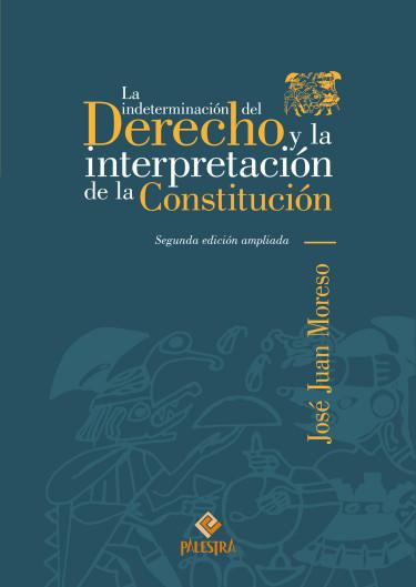 La Indeterminación Del Derecho Y La Interpretación De La Constitución