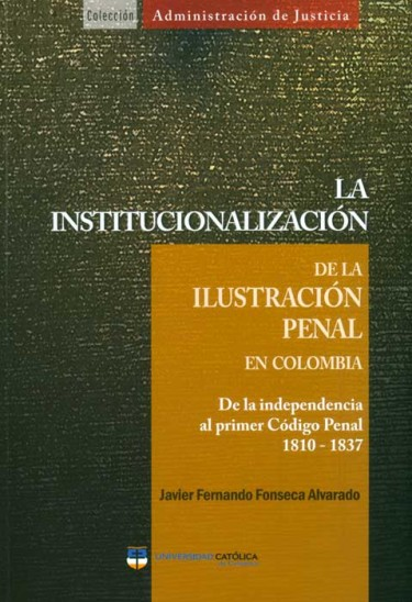 La institucionalización de la ilustración penal en Colombia. De la independencia al primer código penal 1810-1837