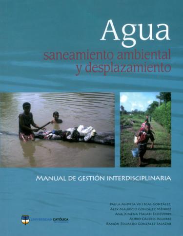 Agua, saneamiento ambiental y desplazamiento. Manual de gestión interdisciplinaria