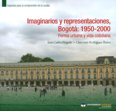 Imaginarios y representaciones, Bogotá: 1950-2000.