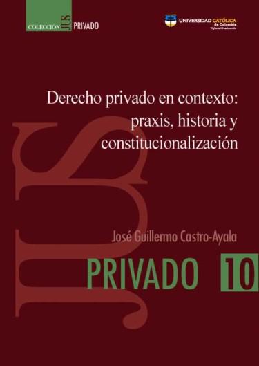 Derecho privado en contexto: praxis, historia y constitucionalización