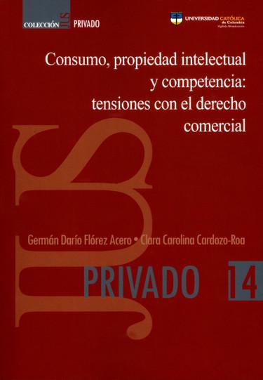 Consumo, propiedad intelectual y competencia: tensiones con el derecho comercial.