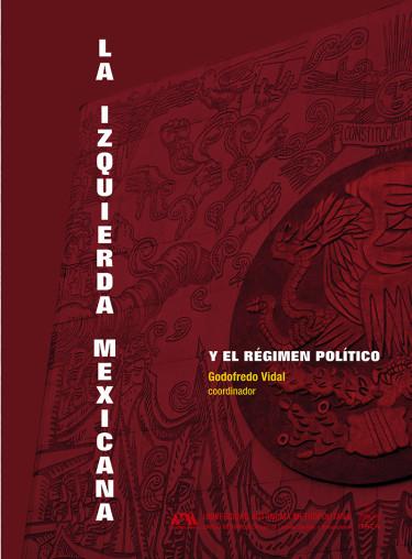 Izquierda mexicana y el régimen político, La