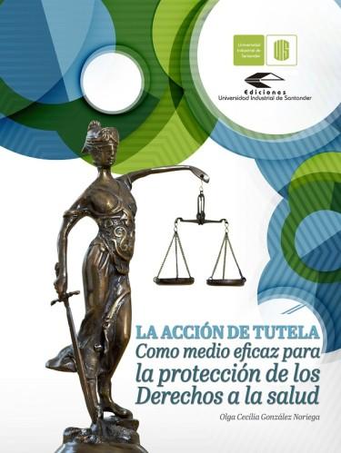 La acción de tutela como medio eficaz para la protección de los derechos a la salud