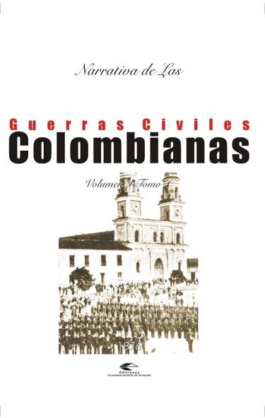 Narrativa de las guerras civiles colombianas. Vol. 4 Tomo 1: 1876