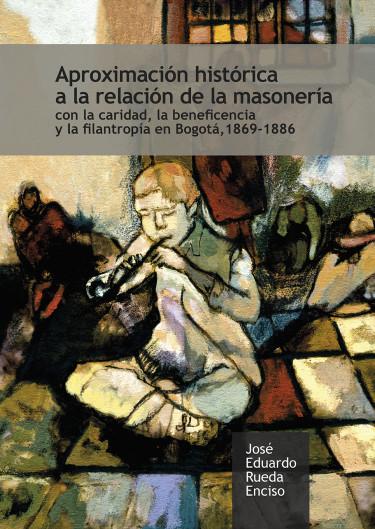 Aproximación histórica a la relación de la masonería con la caridad, la beneficencia y la filantropía en Bogotá, 1869-1886