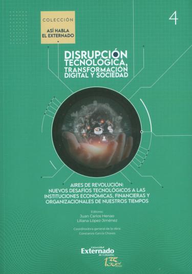 Aires de revolución: nuevos desafíos tecnológicos a las instituciones económicas, financieras y organizacionales de nuestros tiempos