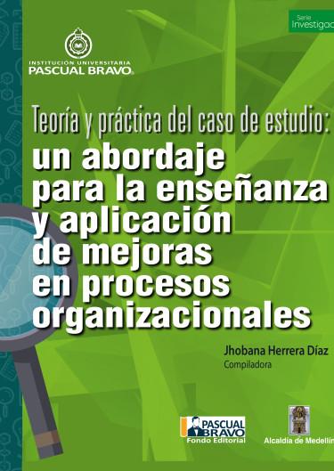 Teoría y práctica del caso de estudio: un abordaje para la enseñanza y aplicación de mejoras en procesos organizacionales