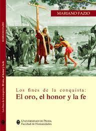Los fines de la conquista: El oro, el honor y la fe