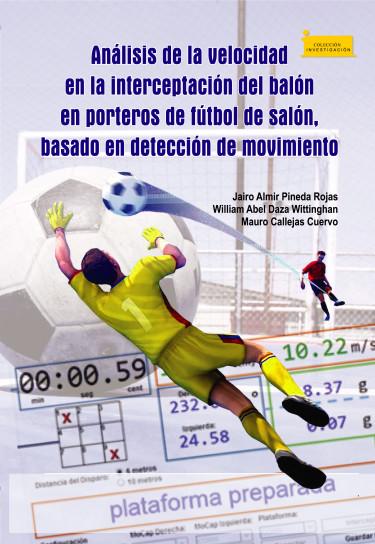 Portada de la publicación Análisis de la velocidad en la interceptación del balón en porteros de fútbol de salón, basado en detección de movimiento.