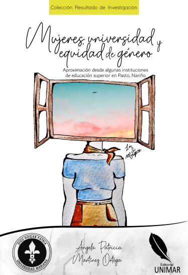 Mujeres, universidad y equidad de género Aproximación desde algunas instituciones de educación superior en Pasto, Nariño