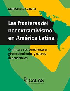 LAS FRONTERAS DEL NEOEXTRACTIVISMO EN AMÉRICA LATINA