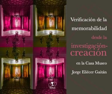 Verificación de la memorabilidad desde la investigación-creación en la Casa Museo Jorge Eliécer Gaitán