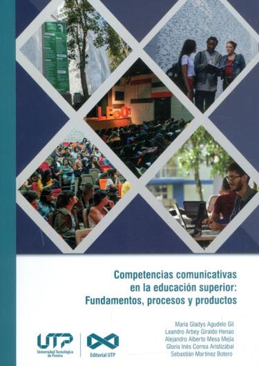 Competencias comunicativas en la educación superior: fundamentos, procesos y productos