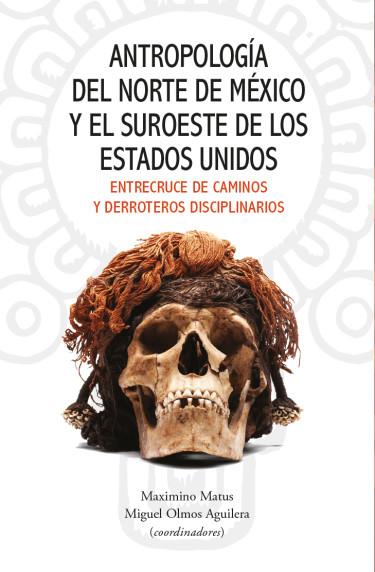 Antropología del norte de México y el suroeste de los Estados Unidos.