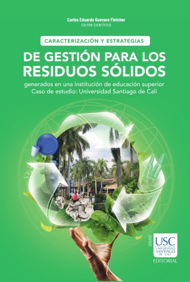 Caracterización y estrategias de gestión para los residuos sólidos generados en una institución de educación superior. Caso de estudio: