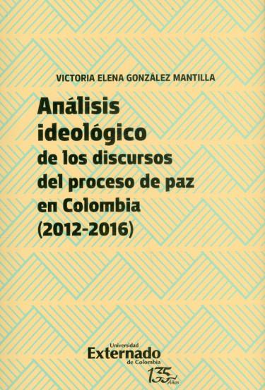 Análisis ideológico de los discursos del proceso de paz en Colombia (2012-2016)