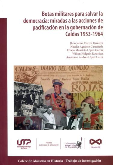 Botas militares para salvar la democracia: miradas a las acines de pacificación en la gobernación de Caldas 1953-1964