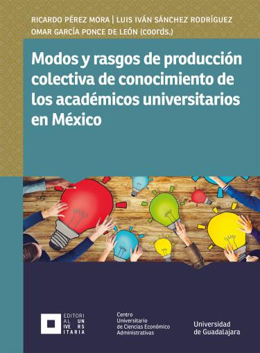 Modos y rasgos de producción colectiva de conocimiento de los académicos universitarios en México